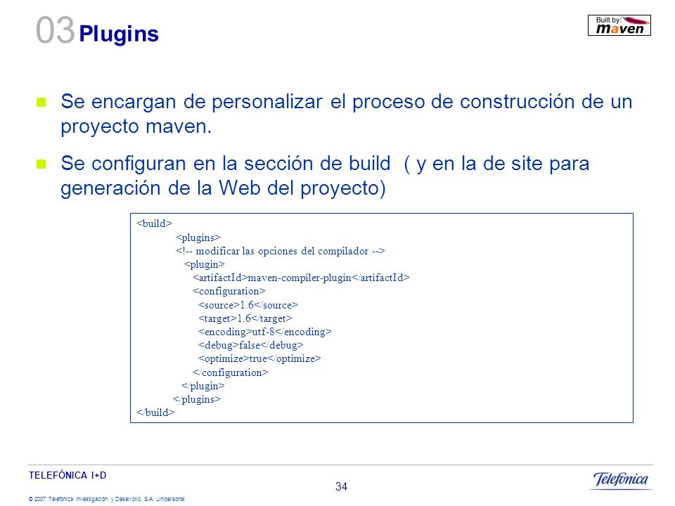 03 Plugins. Se encargan de personalizar el proceso de construcción de un proyecto maven.
