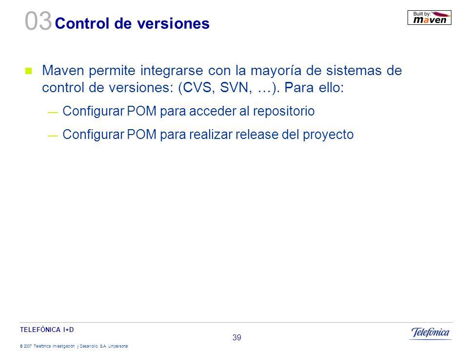 03 Control de versiones. Maven permite integrarse con la mayoría de sistemas de control de versiones: (CVS, SVN, …). Para ello: