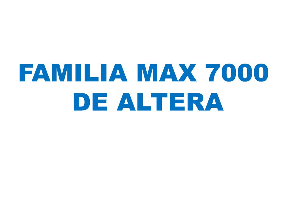 FAMILIA MAX 7000 DE ALTERA