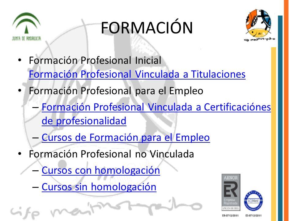 FORMACIÓN Formación Profesional Inicial Formación Profesional Vinculada a Titulaciones. Formación Profesional para el Empleo.