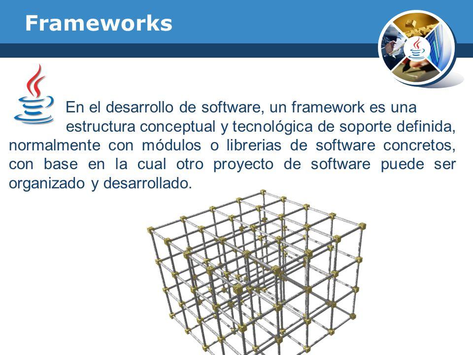 Frameworks En el desarrollo de software, un framework es una