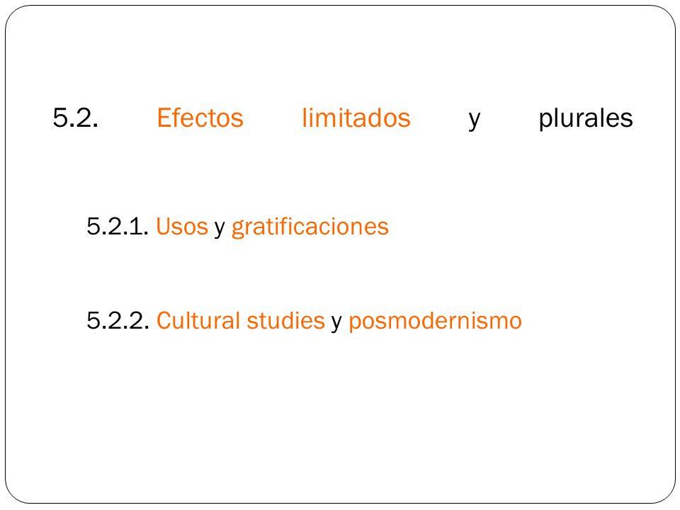 5.2. Efectos limitados y plurales 5.2.1. Usos y gratificaciones