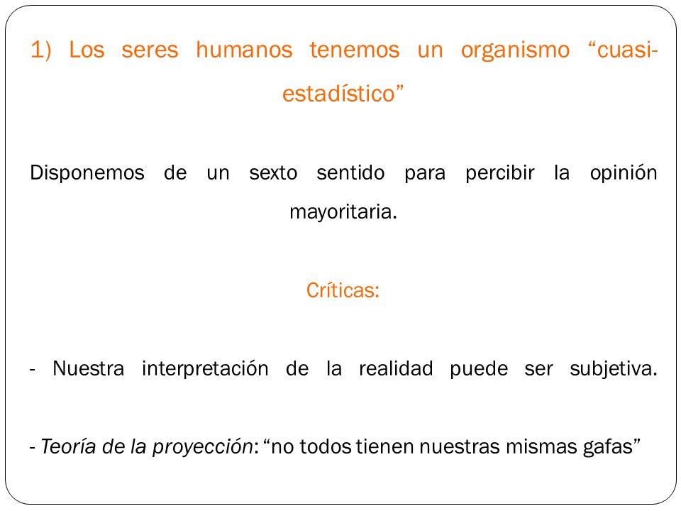 1) Los seres humanos tenemos un organismo cuasi-estadístico Disponemos de un sexto sentido para percibir la opinión mayoritaria.
