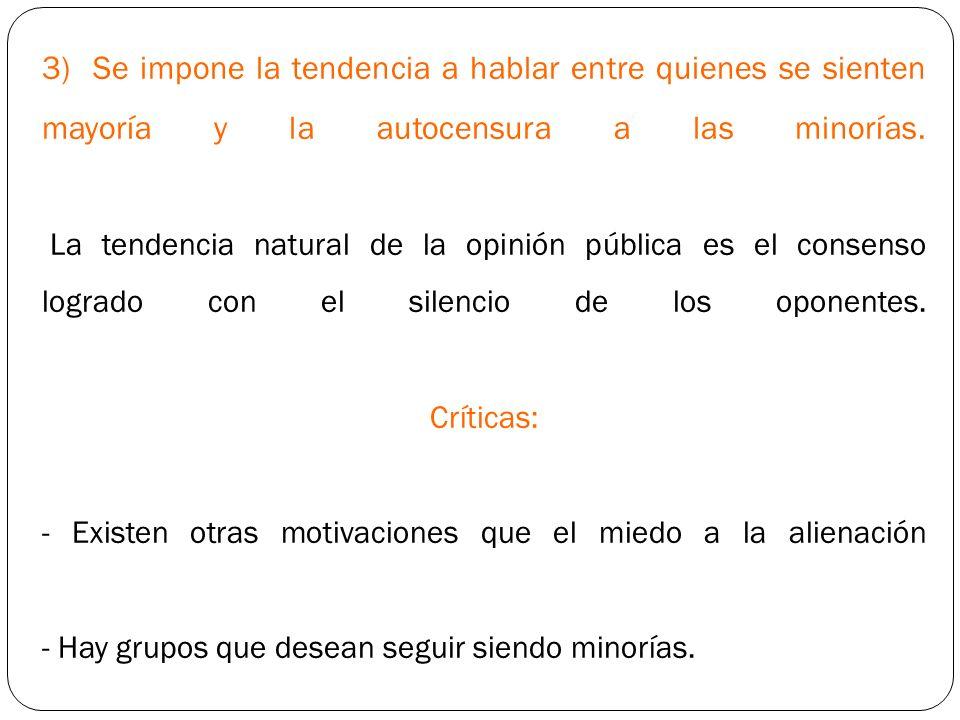 3) Se impone la tendencia a hablar entre quienes se sienten mayoría y la autocensura a las minorías.