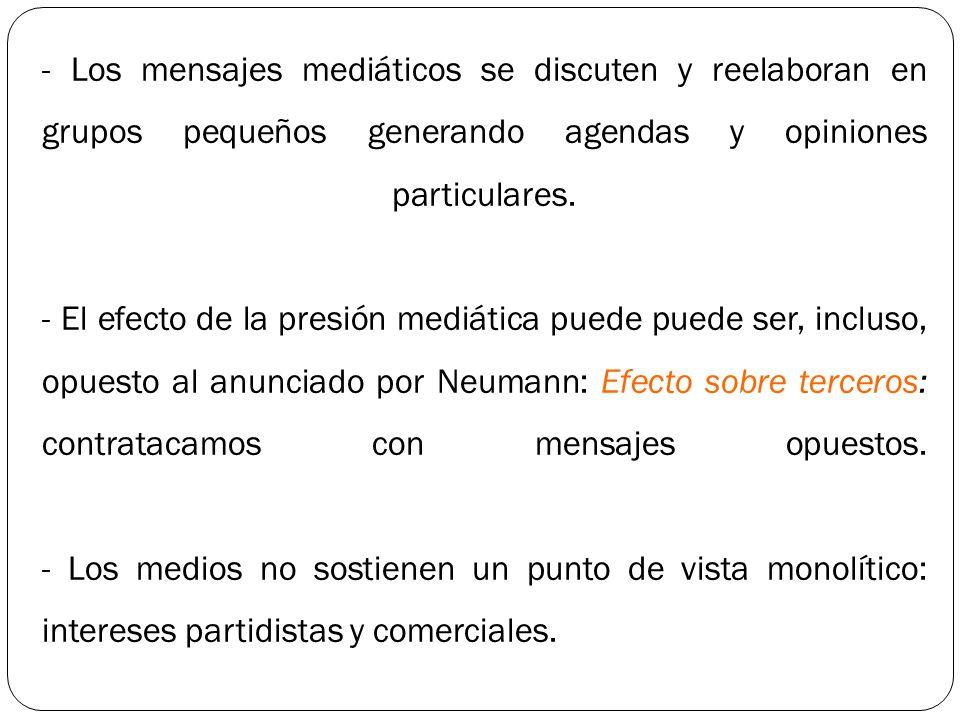 - Los mensajes mediáticos se discuten y reelaboran en grupos pequeños generando agendas y opiniones particulares.