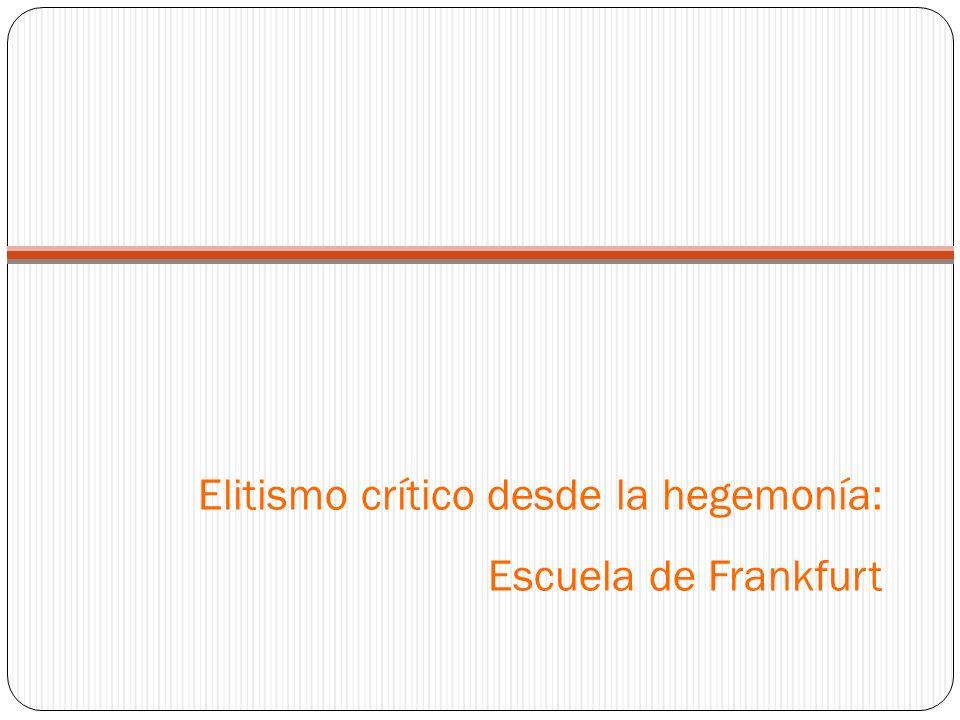 Elitismo crítico desde la hegemonía: Escuela de Frankfurt