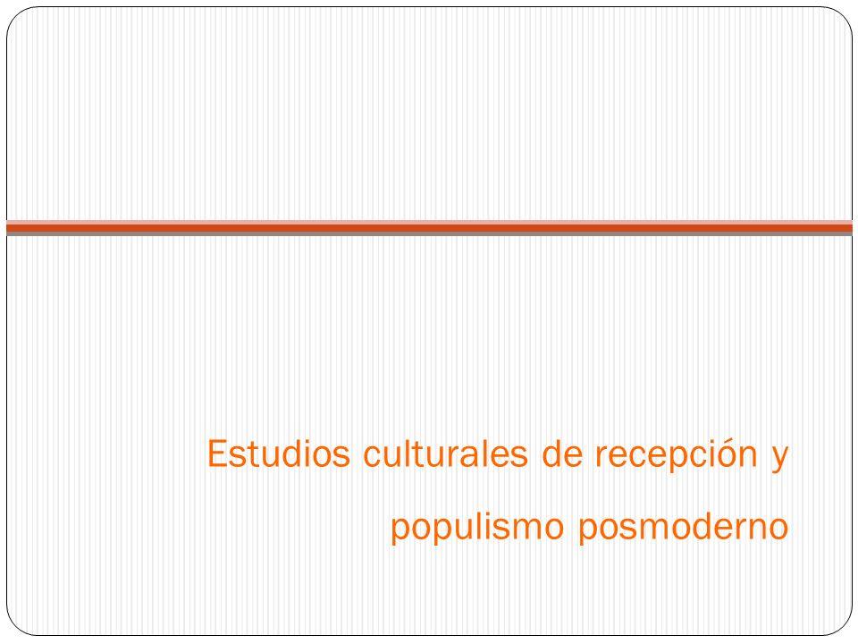 Estudios culturales de recepción y populismo posmoderno