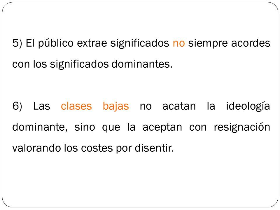 5) El público extrae significados no siempre acordes con los significados dominantes.