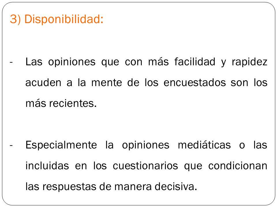 3) Disponibilidad: Las opiniones que con más facilidad y rapidez acuden a la mente de los encuestados son los más recientes.
