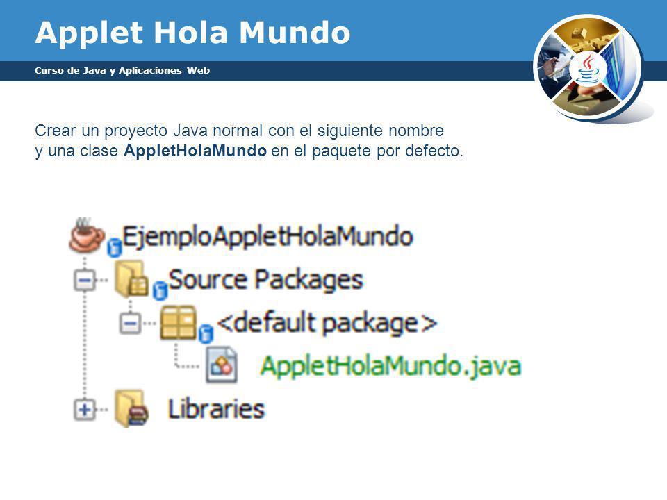 Applet Hola Mundo Curso de Java y Aplicaciones Web. Crear un proyecto Java normal con el siguiente nombre.