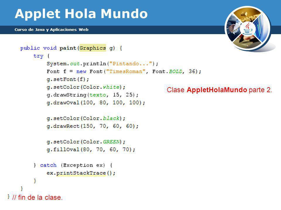 Applet Hola Mundo Clase AppletHolaMundo parte 2. // fin de la clase.