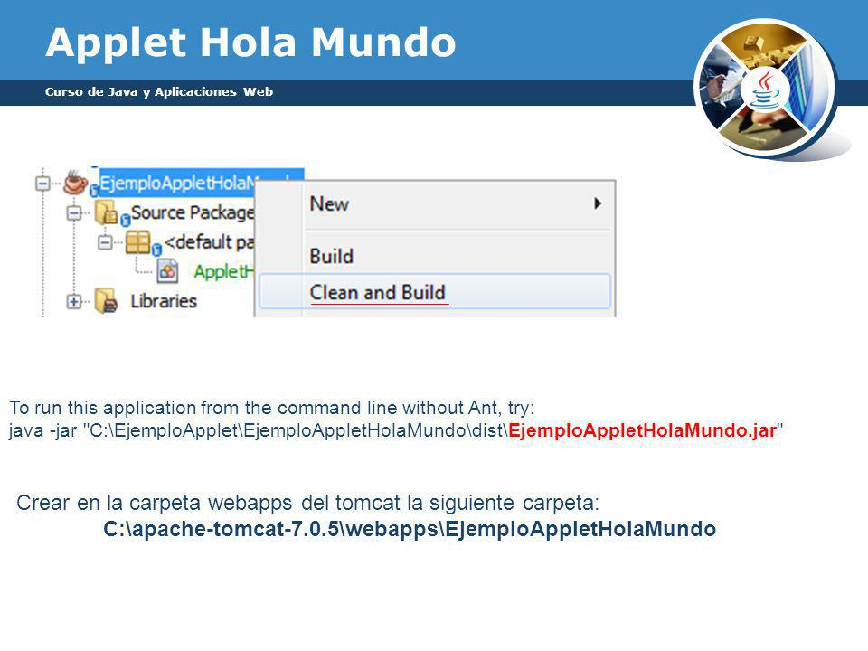 Applet Hola Mundo Curso de Java y Aplicaciones Web. To run this application from the command line without Ant, try: