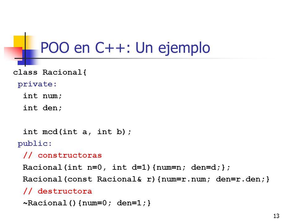 POO en C++: Un ejemplo class Racional{ private: int num; int den;