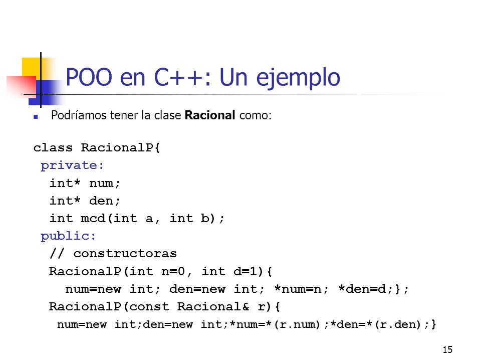 POO en C++: Un ejemplo class RacionalP{ private: int* num; int* den;