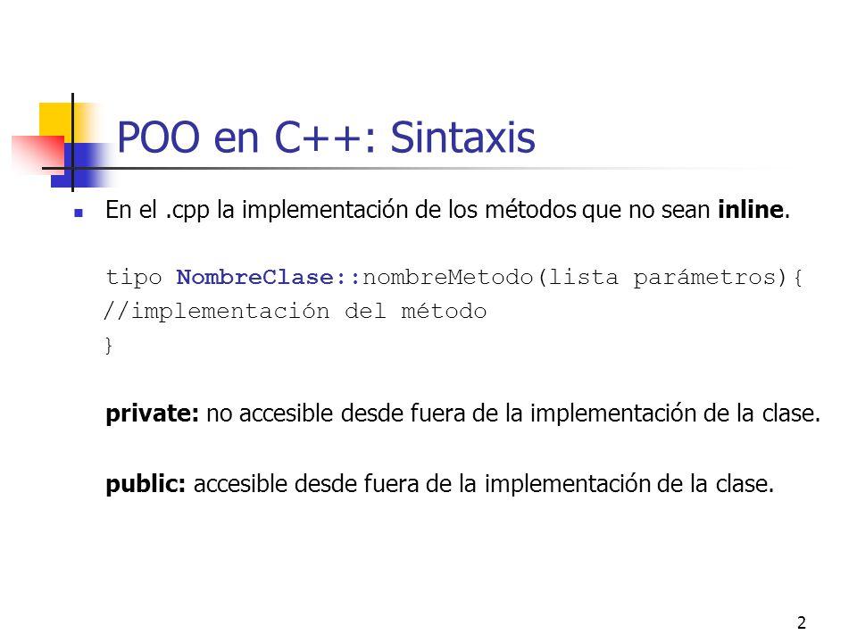 POO en C++: Sintaxis En el .cpp la implementación de los métodos que no sean inline. tipo NombreClase::nombreMetodo(lista parámetros){