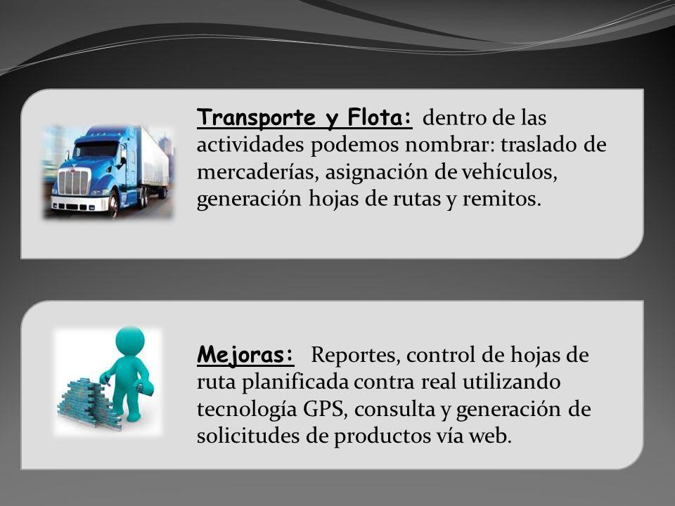 Transporte y Flota: dentro de las actividades podemos nombrar: traslado de mercaderías, asignación de vehículos, generación hojas de rutas y remitos.