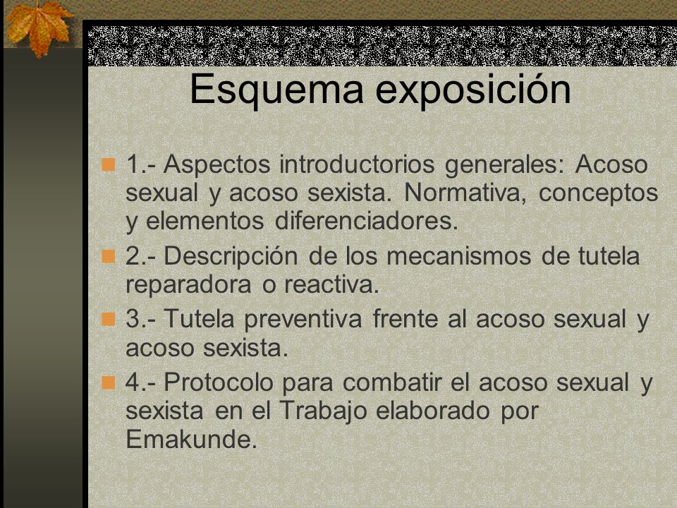 Esquema exposición 1.- Aspectos introductorios generales: Acoso sexual y acoso sexista. Normativa, conceptos y elementos diferenciadores.