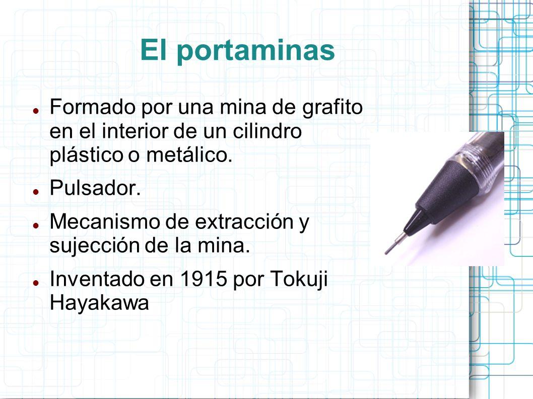 El portaminasFormado por una mina de grafito en el interior de un cilindro plástico o metálico. Pulsador.
