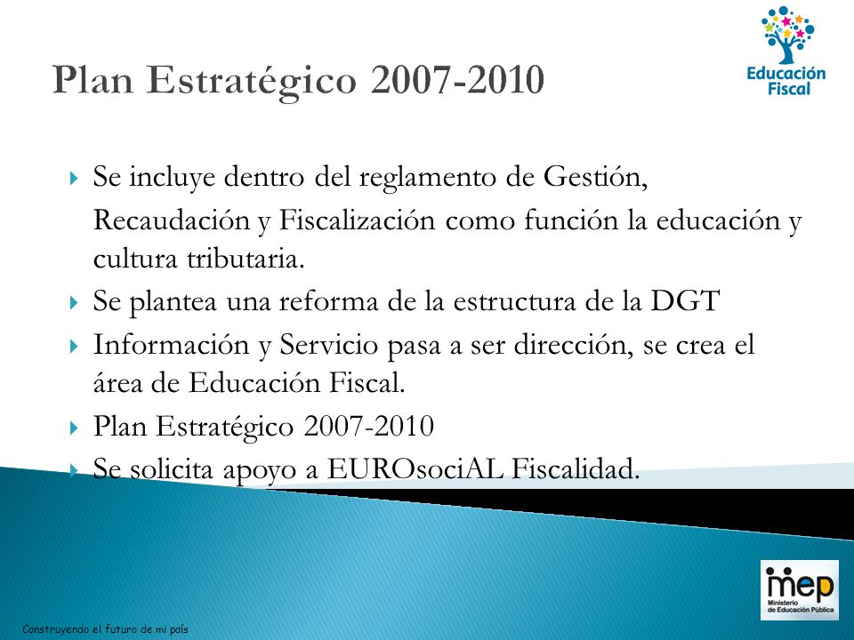 Plan Estratégico 2007-2010 Se incluye dentro del reglamento de Gestión, Recaudación y Fiscalización como función la educación y cultura tributaria.