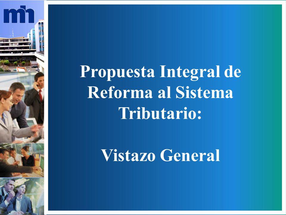 Propuesta Integral de Reforma al Sistema Tributario: Vistazo General