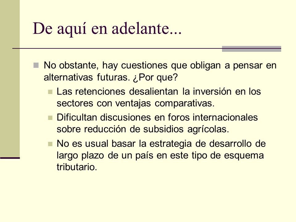 De aquí en adelante... No obstante, hay cuestiones que obligan a pensar en alternativas futuras. ¿Por que