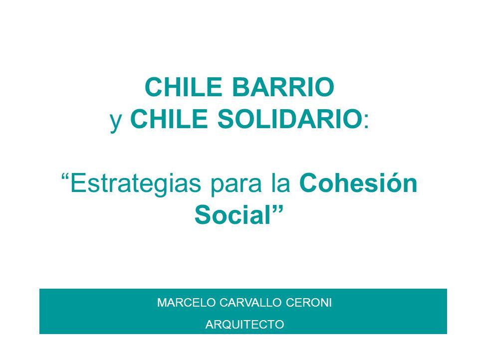 CHILE BARRIO y CHILE SOLIDARIO: Estrategias para la Cohesión Social