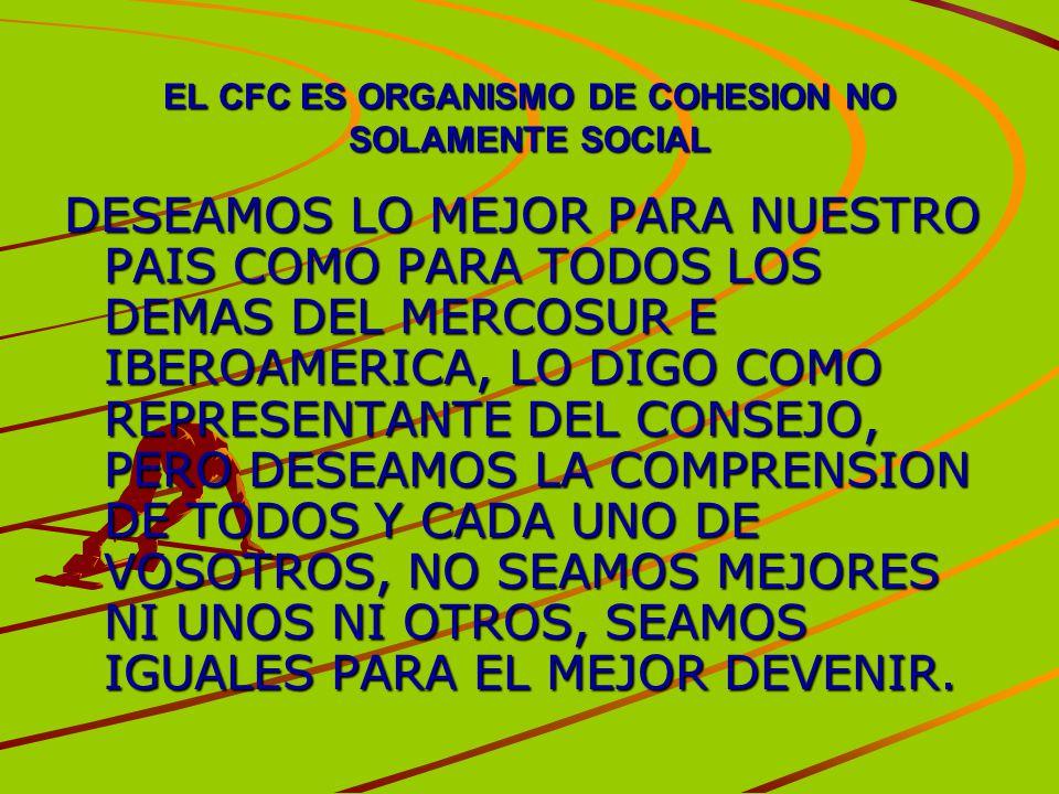 EL CFC ES ORGANISMO DE COHESION NO SOLAMENTE SOCIAL