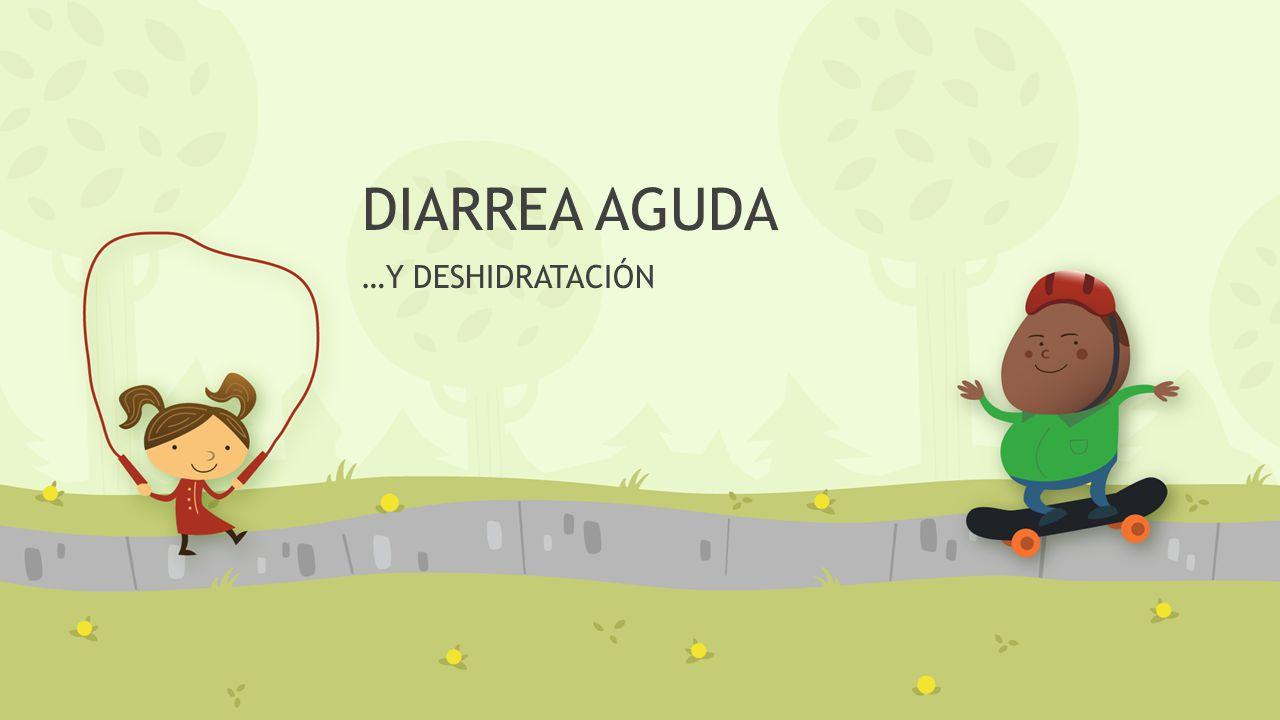 DIARREA AGUDA …Y DESHIDRATACIÓN
