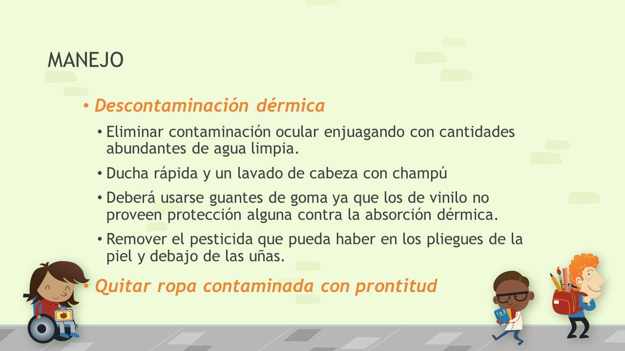 MANEJO Descontaminación dérmica Quitar ropa contaminada con prontitud