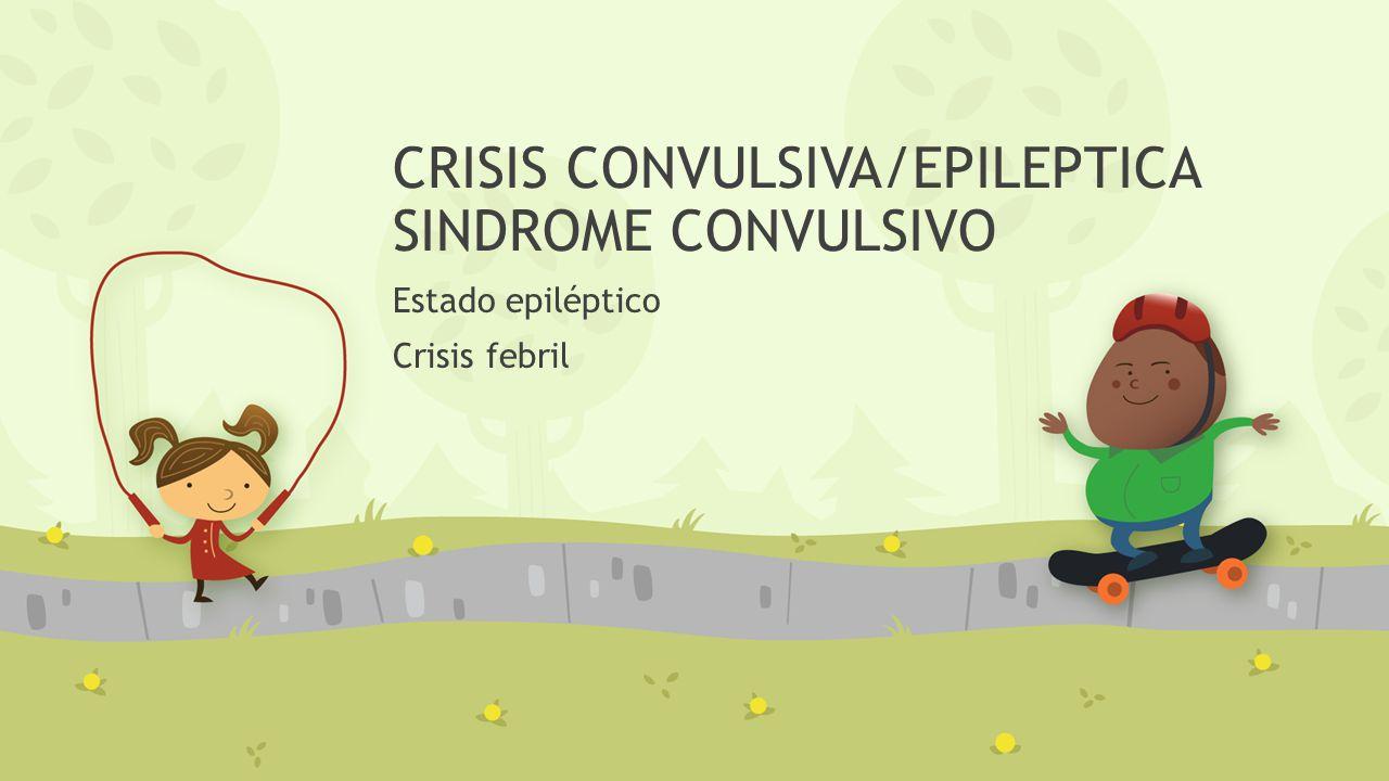 CRISIS CONVULSIVA/EPILEPTICA SINDROME CONVULSIVO