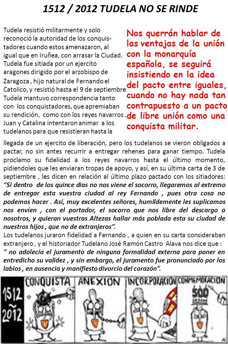 1512 / 2012 TUDELA NO SE RINDE Tudela resistió militarmente y solo. reconoció la autoridad de los conquis-