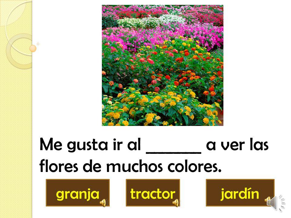 Me gusta ir al _______ a ver las flores de muchos colores.