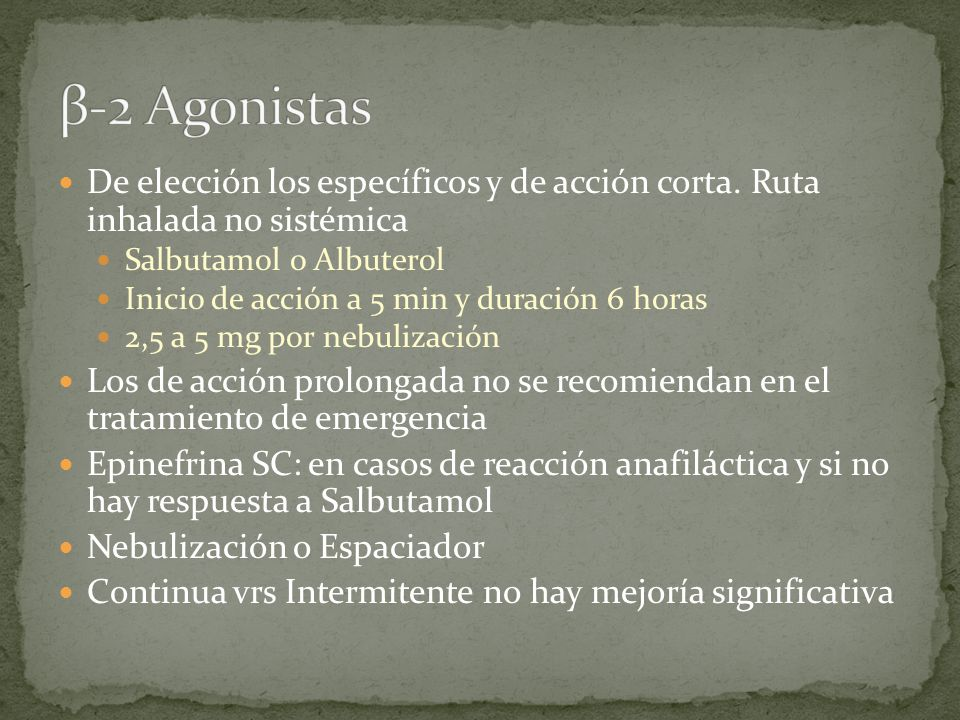 β-2 Agonistas De elección los específicos y de acción corta. Ruta inhalada no sistémica. Salbutamol o Albuterol.