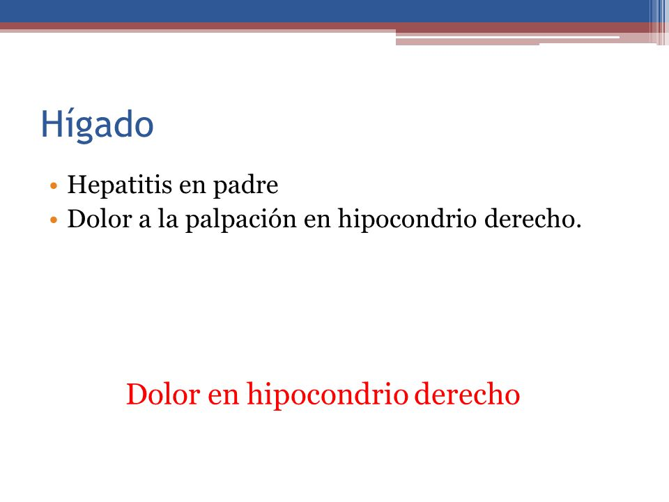 Hígado Dolor en hipocondrio derecho Hepatitis en padre