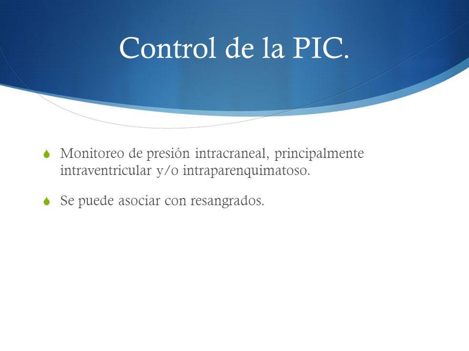 Control de la PIC. Monitoreo de presión intracraneal, principalmente intraventricular y/o intraparenquimatoso.