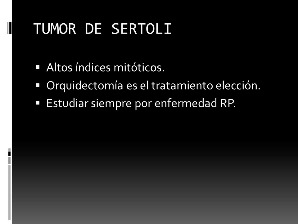 TUMOR DE SERTOLI Altos índices mitóticos.