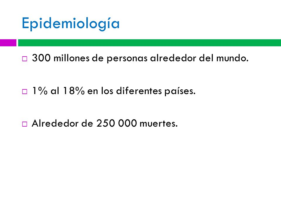 Epidemiología 300 millones de personas alrededor del mundo.