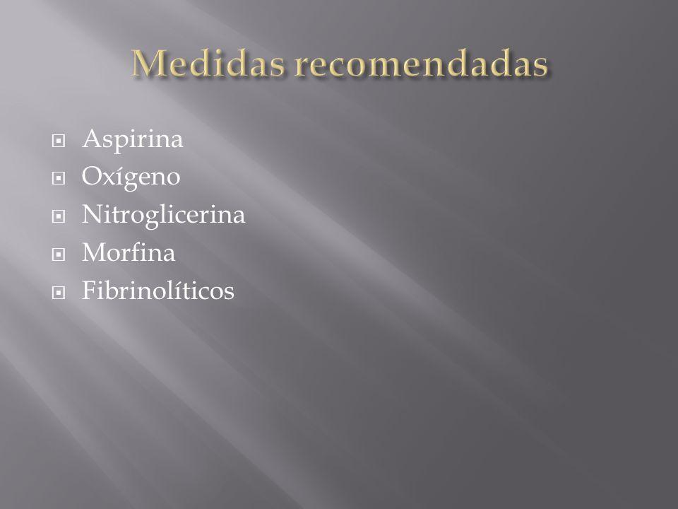 Medidas recomendadas Aspirina Oxígeno Nitroglicerina Morfina