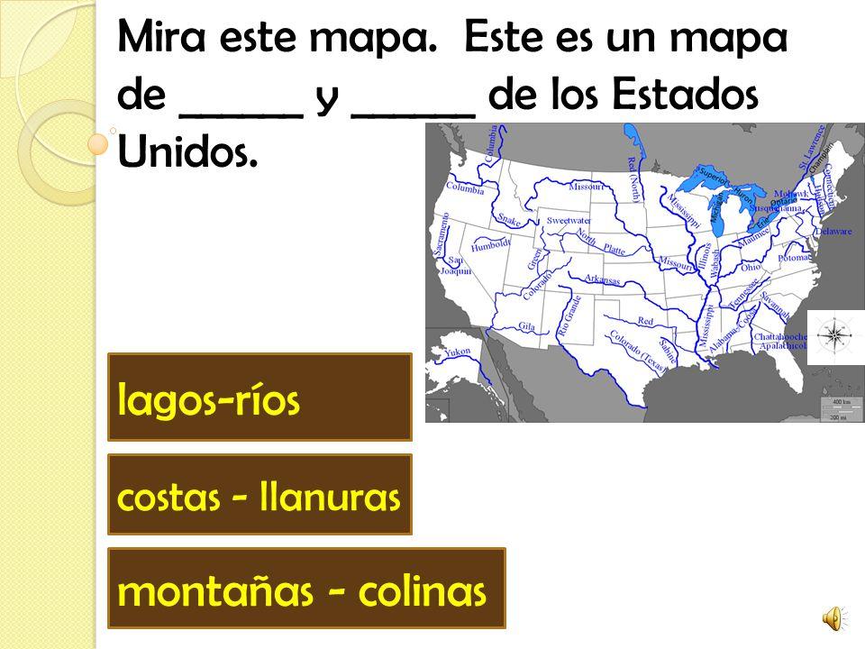 Mira este mapa. Este es un mapa de ______ y ______ de los Estados Unidos.