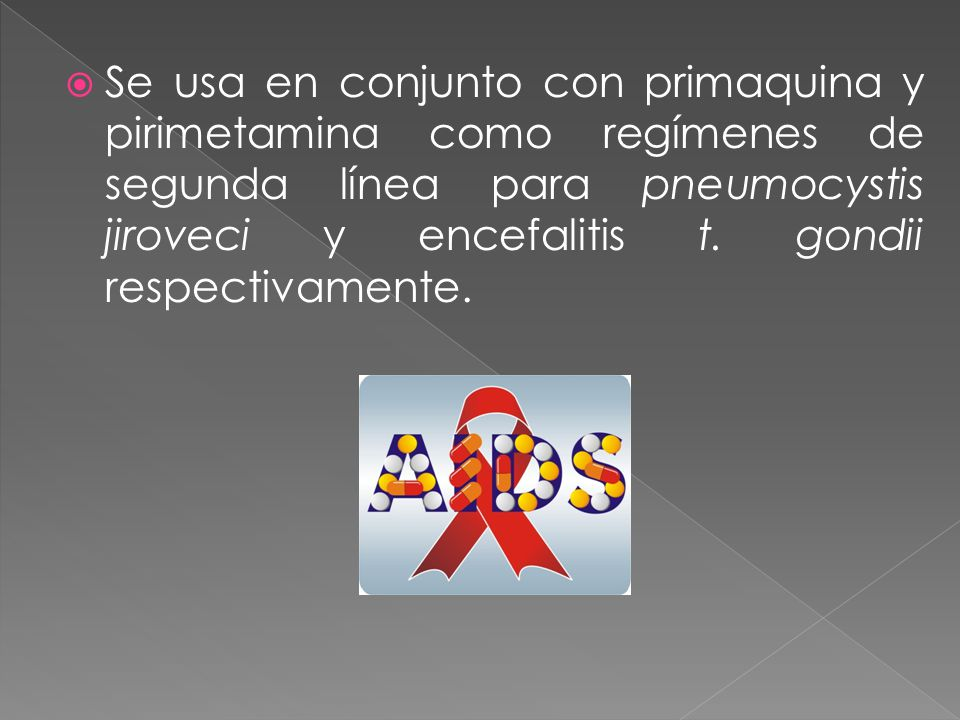 Se usa en conjunto con primaquina y pirimetamina como regímenes de segunda línea para pneumocystis jiroveci y encefalitis t.