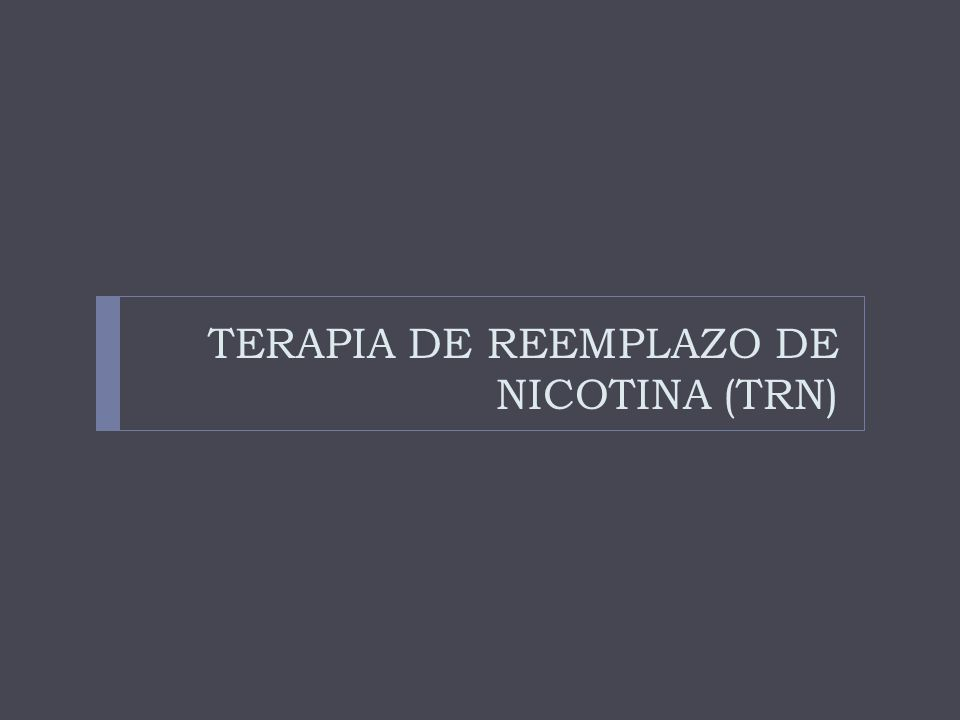 TERAPIA DE REEMPLAZO DE NICOTINA (TRN)