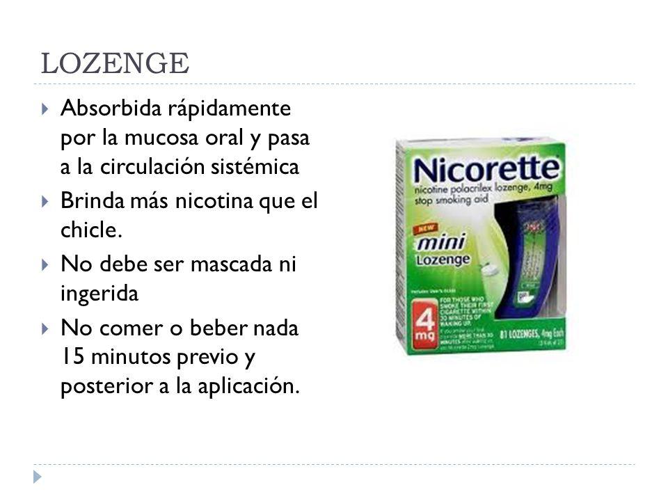 LOZENGE Absorbida rápidamente por la mucosa oral y pasa a la circulación sistémica. Brinda más nicotina que el chicle.