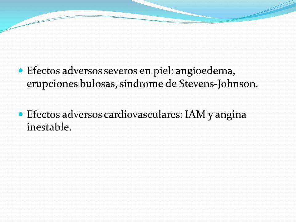 Efectos adversos severos en piel: angioedema, erupciones bulosas, síndrome de Stevens-Johnson.
