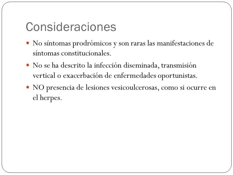 Consideraciones No síntomas prodrómicos y son raras las manifestaciones de síntomas constitucionales.