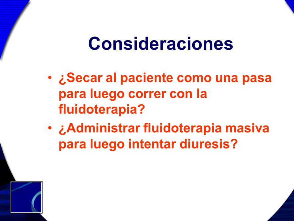 Consideraciones ¿Secar al paciente como una pasa para luego correr con la fluidoterapia