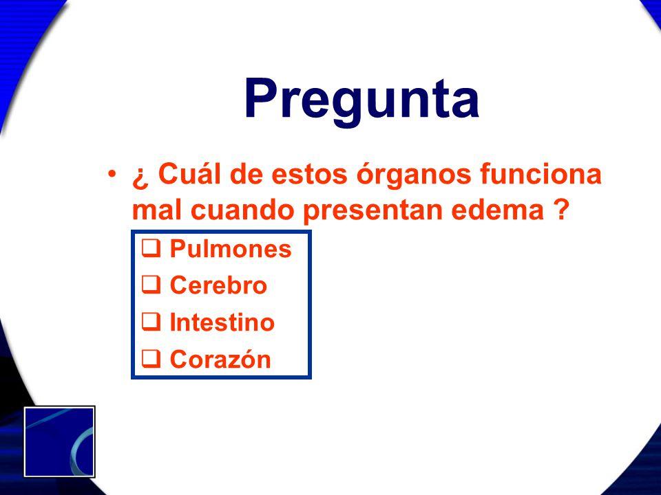 Pregunta ¿ Cuál de estos órganos funciona mal cuando presentan edema