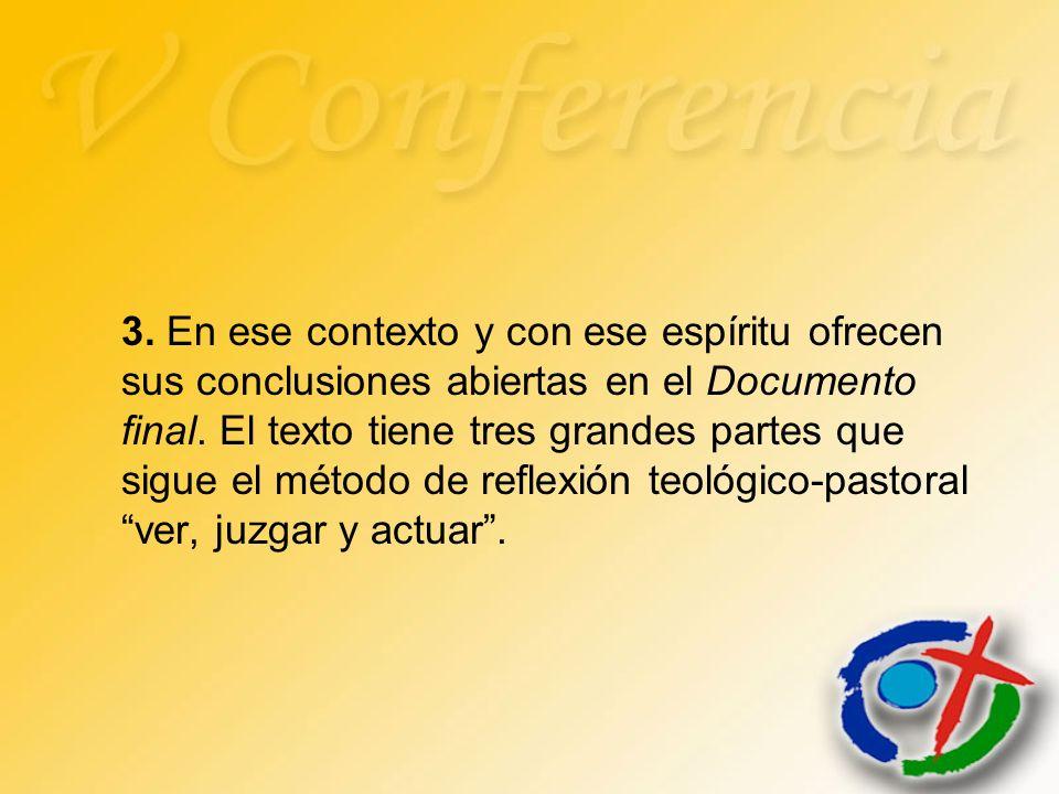 3. En ese contexto y con ese espíritu ofrecen sus conclusiones abiertas en el Documento final.