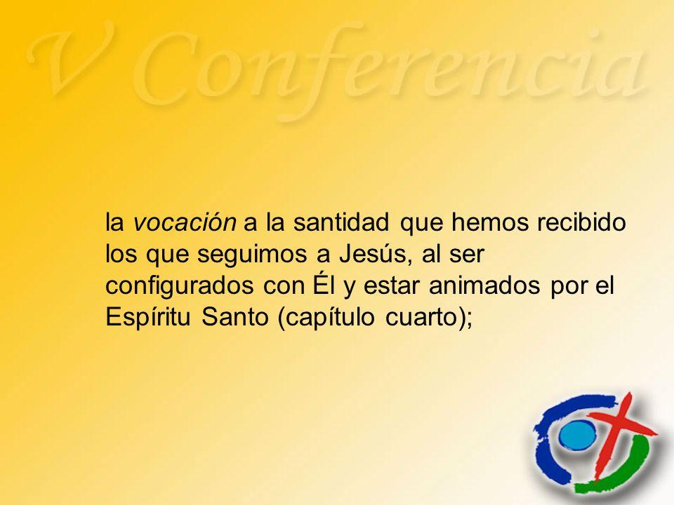 la vocación a la santidad que hemos recibido los que seguimos a Jesús, al ser configurados con Él y estar animados por el Espíritu Santo (capítulo cuarto);