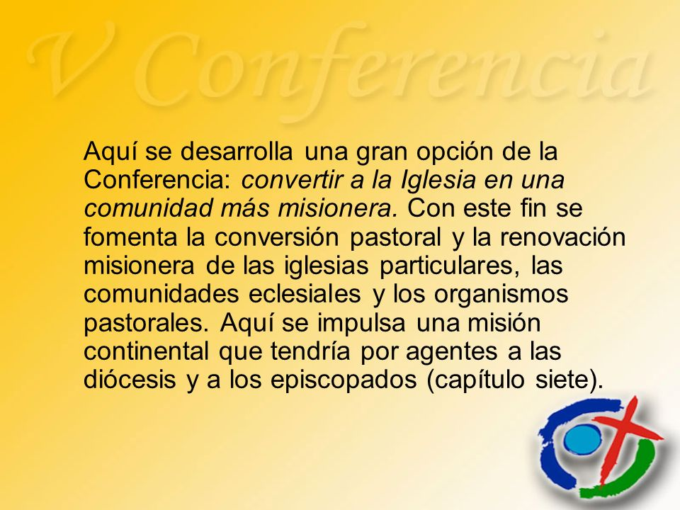 Aquí se desarrolla una gran opción de la Conferencia: convertir a la Iglesia en una comunidad más misionera.