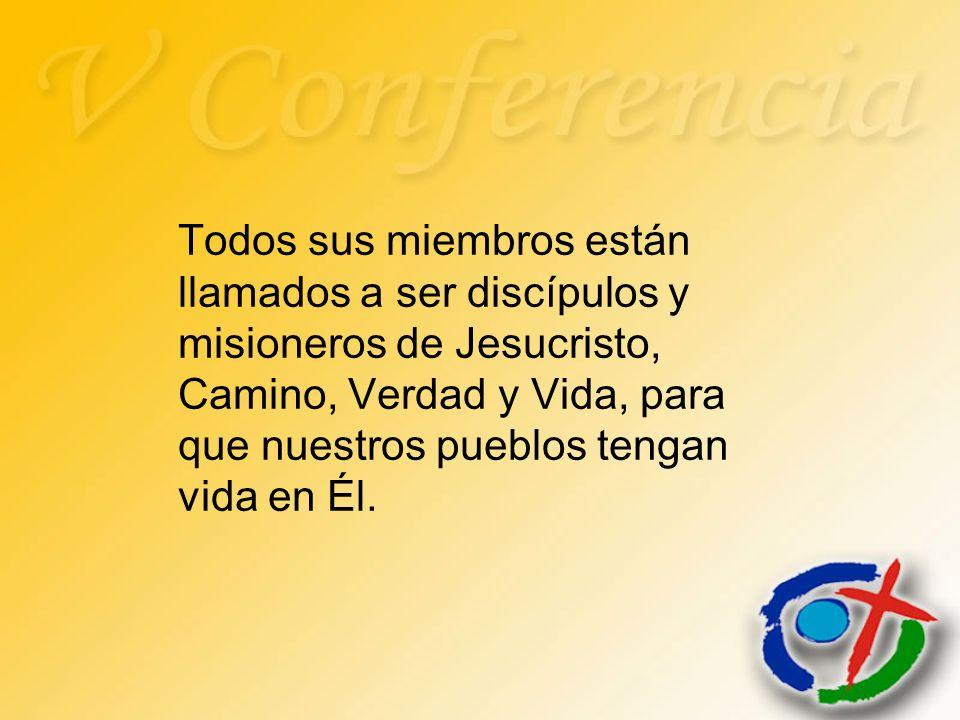 Todos sus miembros están llamados a ser discípulos y misioneros de Jesucristo, Camino, Verdad y Vida, para que nuestros pueblos tengan vida en Él.